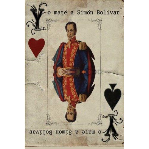 Yo maté a Simón Bolívar