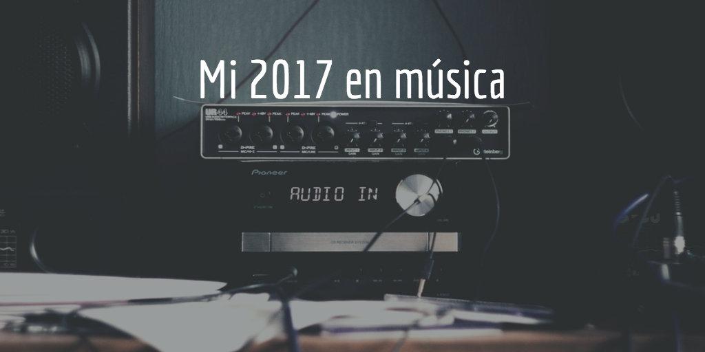 Mi 2017 en música —1 de 2