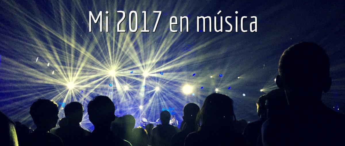 Mi 2017 en música —2 de 2